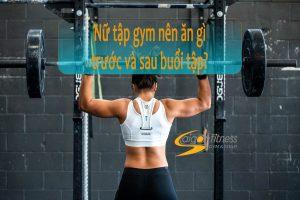 Nữ tập gym nên ăn gì trước và sau buổi tập?